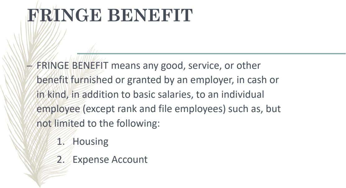 FRINGE BENEFIT – FRINGE BENEFIT means any good, service, or other benefit furnished or granted by
