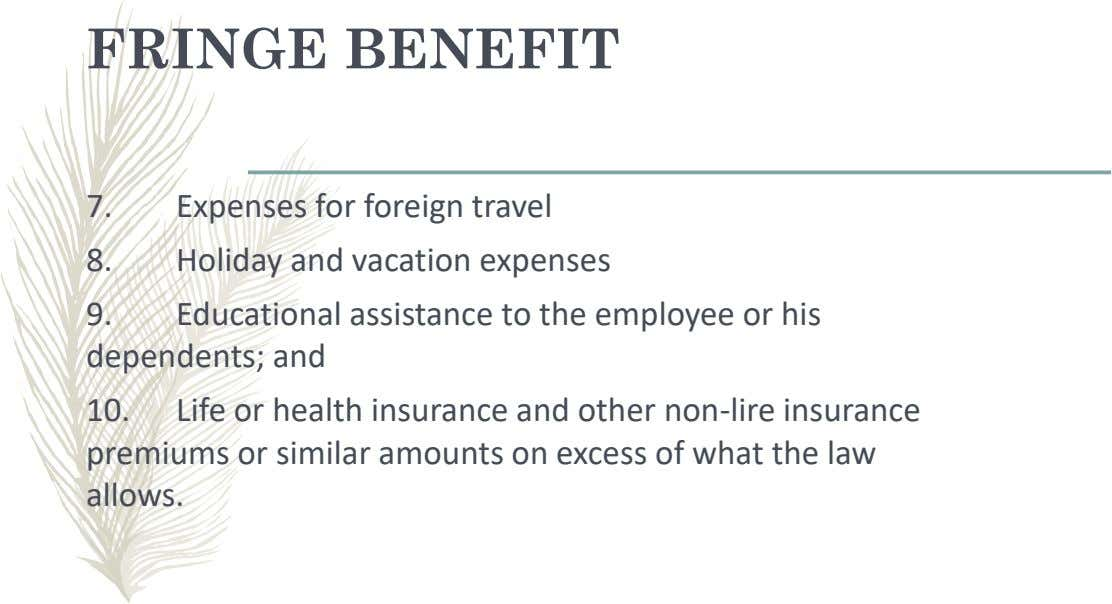FRINGE BENEFIT 7. Expenses for foreign travel 8. Holiday and vacation expenses 9. Educational assistance to