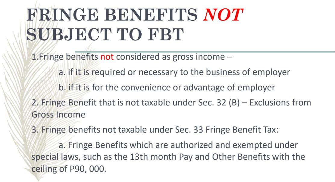 FRINGE BENEFITS NOT SUBJECT TO FBT 1.Fringe benefits not considered as gross income – a. if
