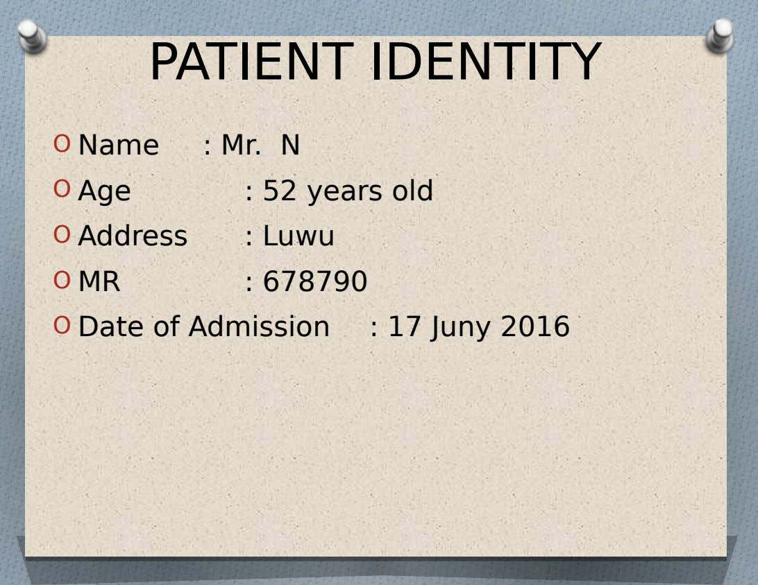PATIENT IDENTITY O Name O Age O Address O MR : Mr. N : 52 years