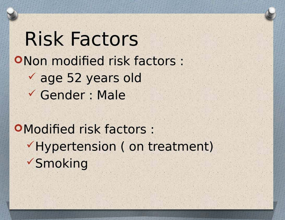 Risk Factors  Non modified risk factors :  age 52 years old  Gender :