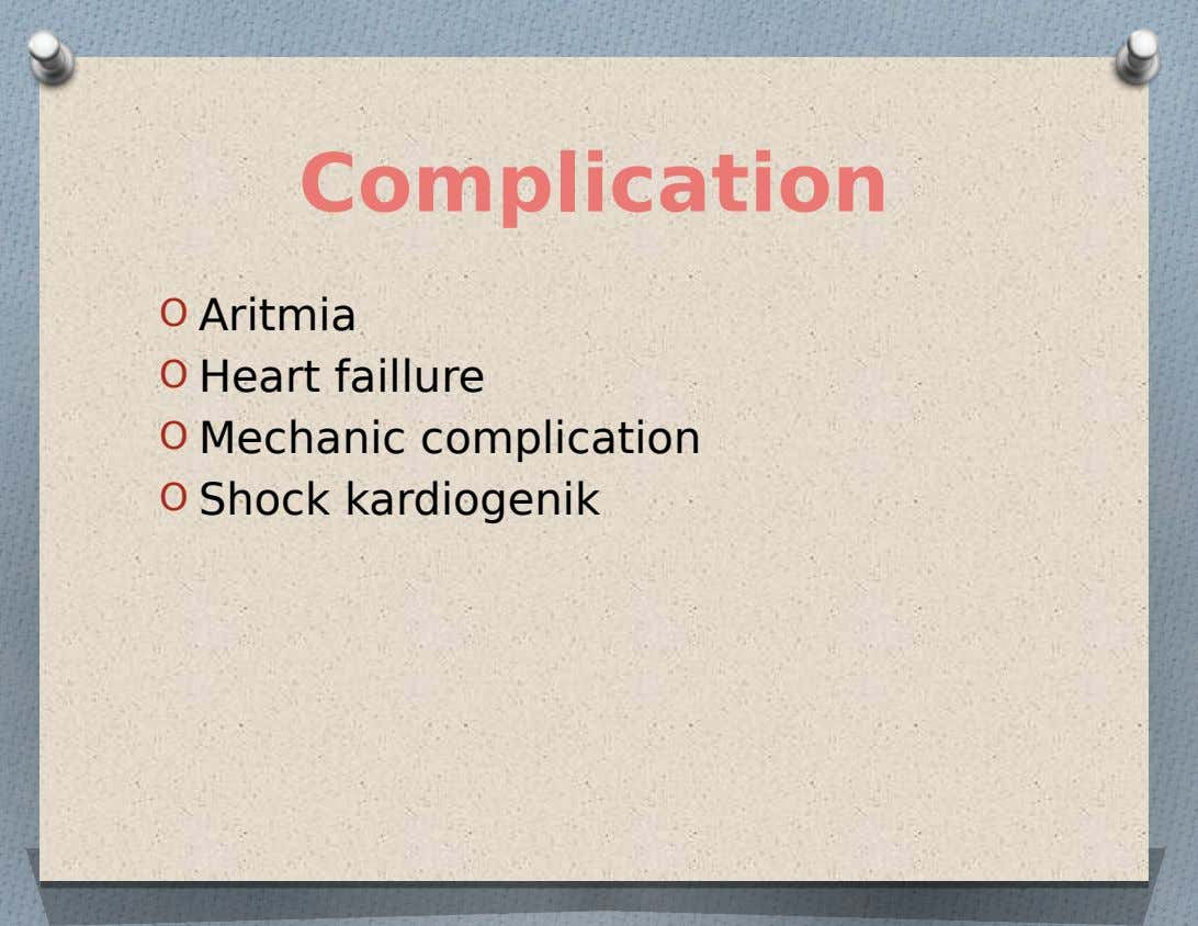 Complication O Aritmia O Heart faillure O Mechanic complication O Shock kardiogenik