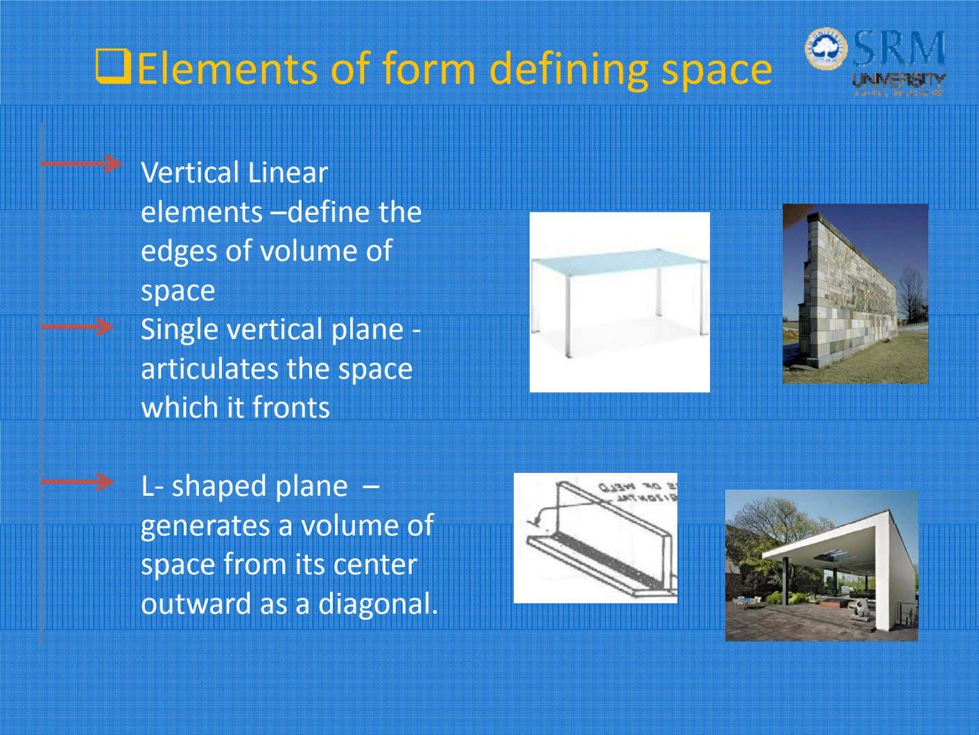 Elements of form defining space Vertical Linear elements –define the edges of volume of space