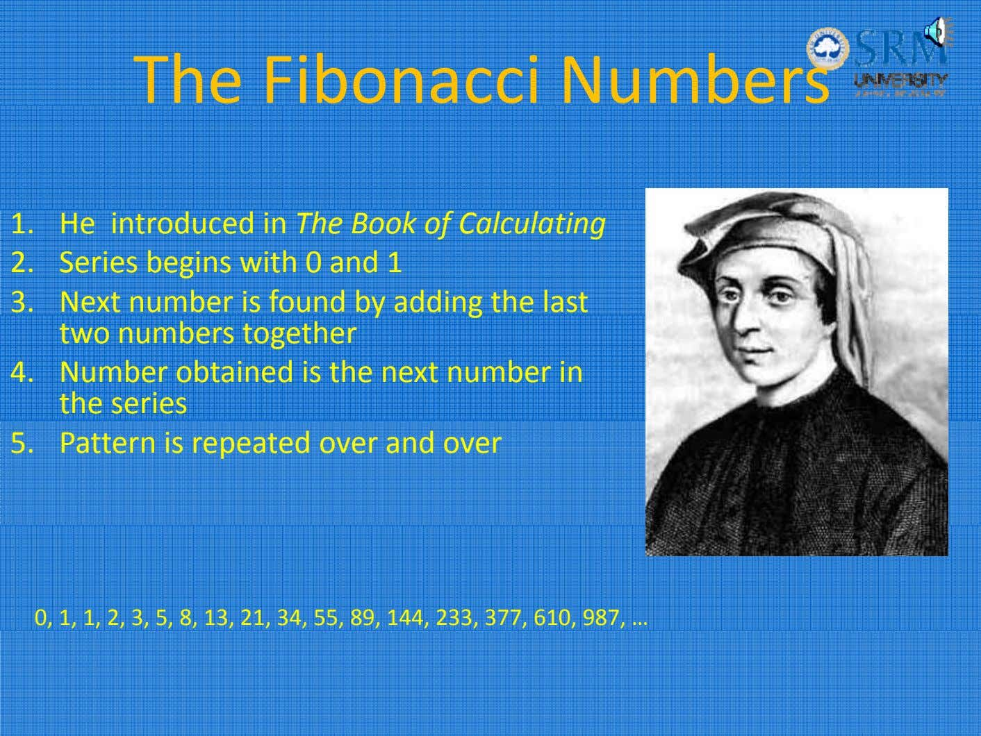 The Fibonacci Numbers 1. He introduced in The Book of Calculating 2. Series begins with