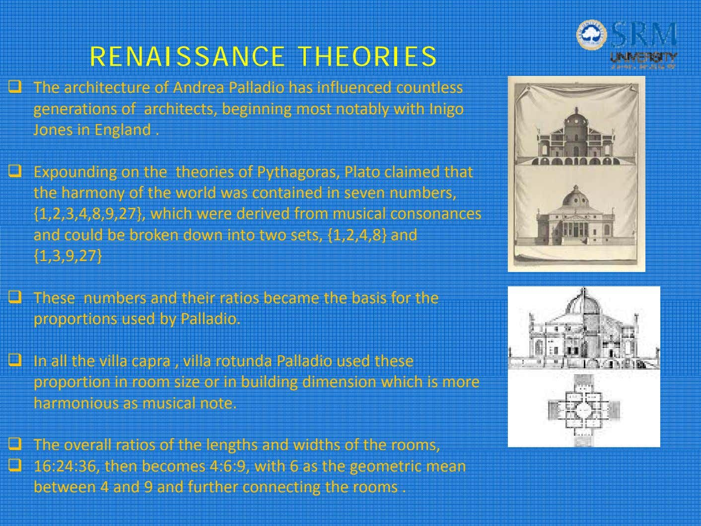 RENAISSANCE THEORIES The architecture of Andrea Palladio has influenced countless generations of architects, beginning