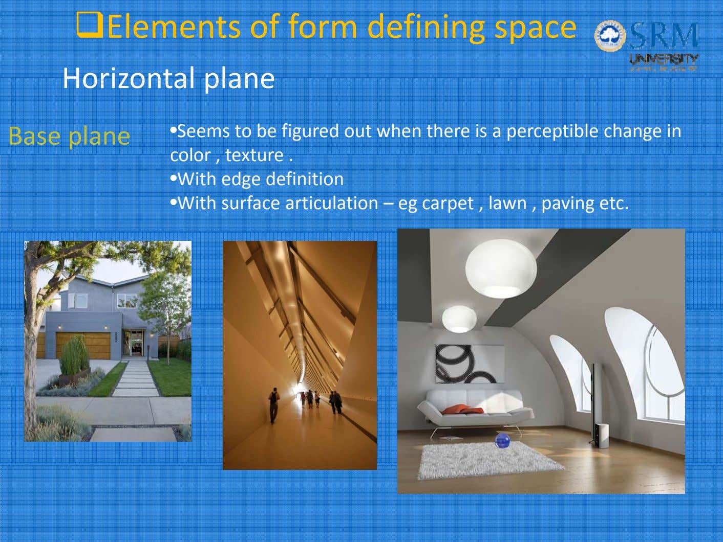 Elements of form defining space Horizonta l p l ane Base plane • Seems to