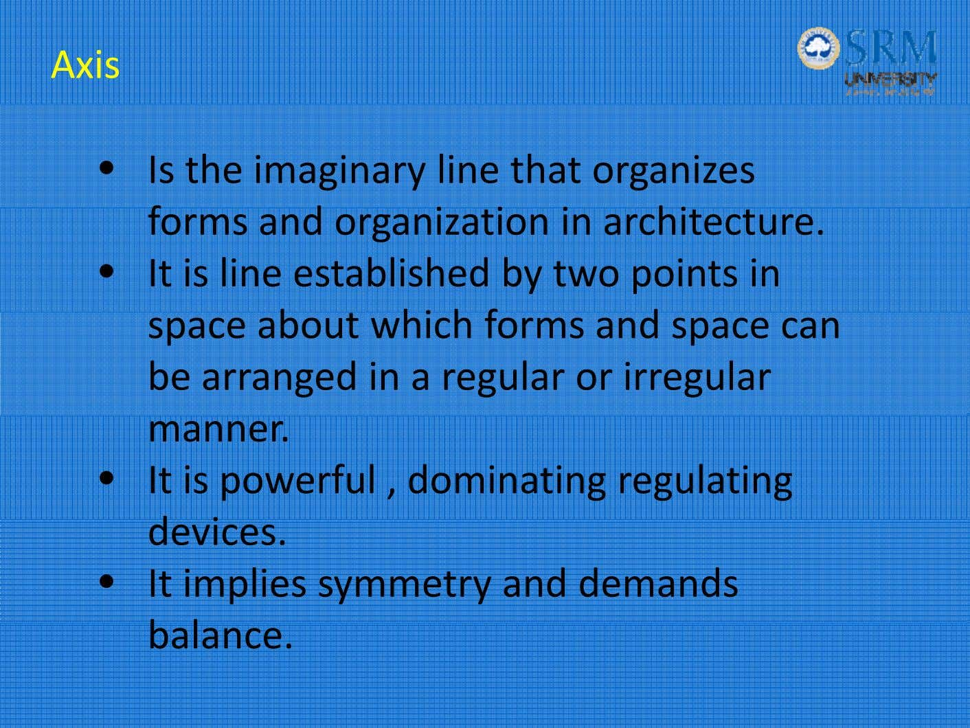 Axis • Is the imaginary line that organizes forms an d organizat ion in archi