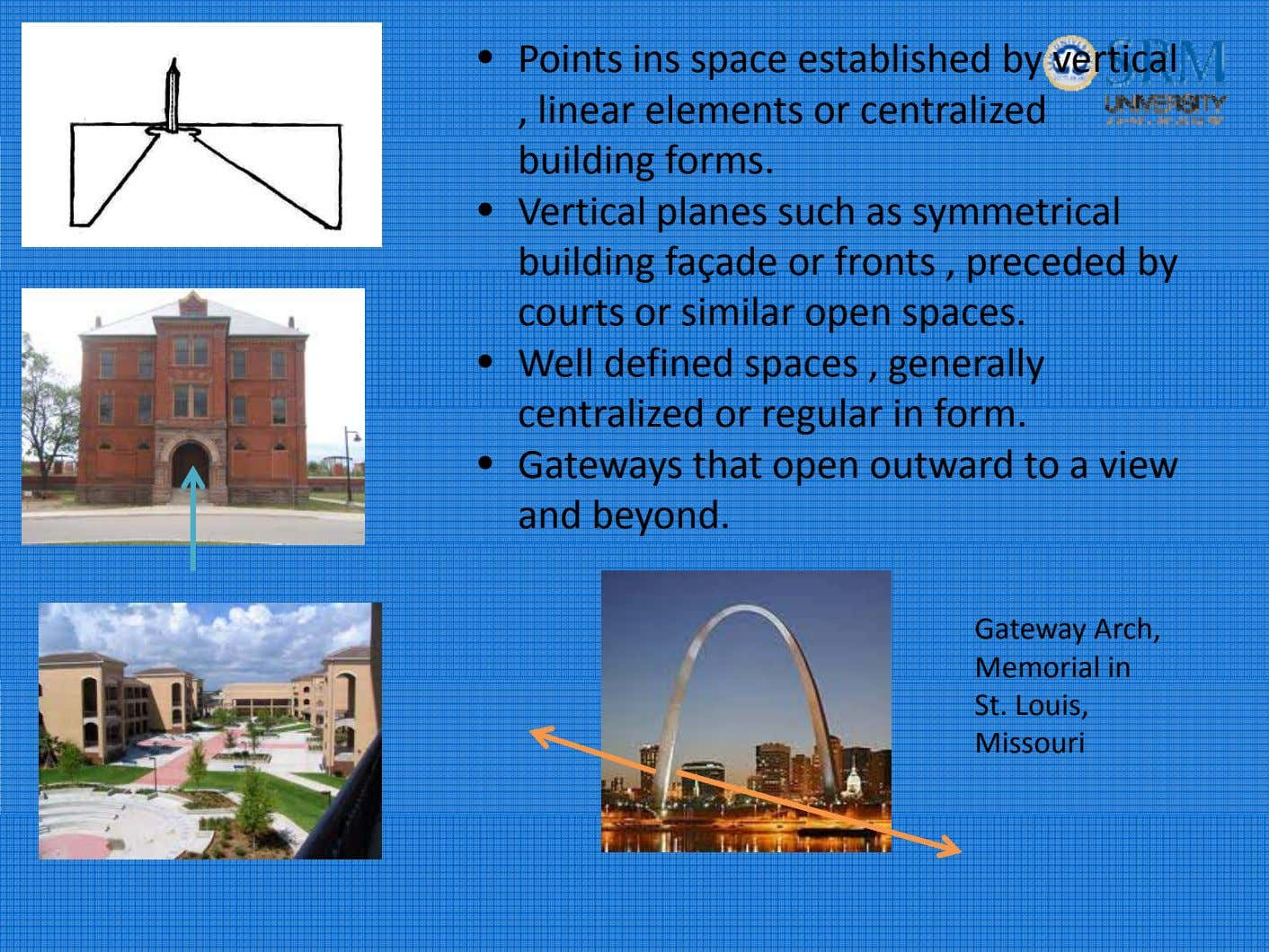 • Points ins space established by vertical , linear elements or centralized building forms. •