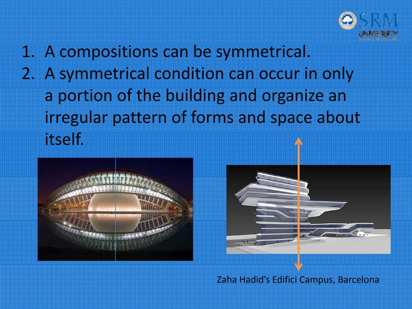 1. A compositions can be symmetrical. 2. A symmetrical condition can occur in only a