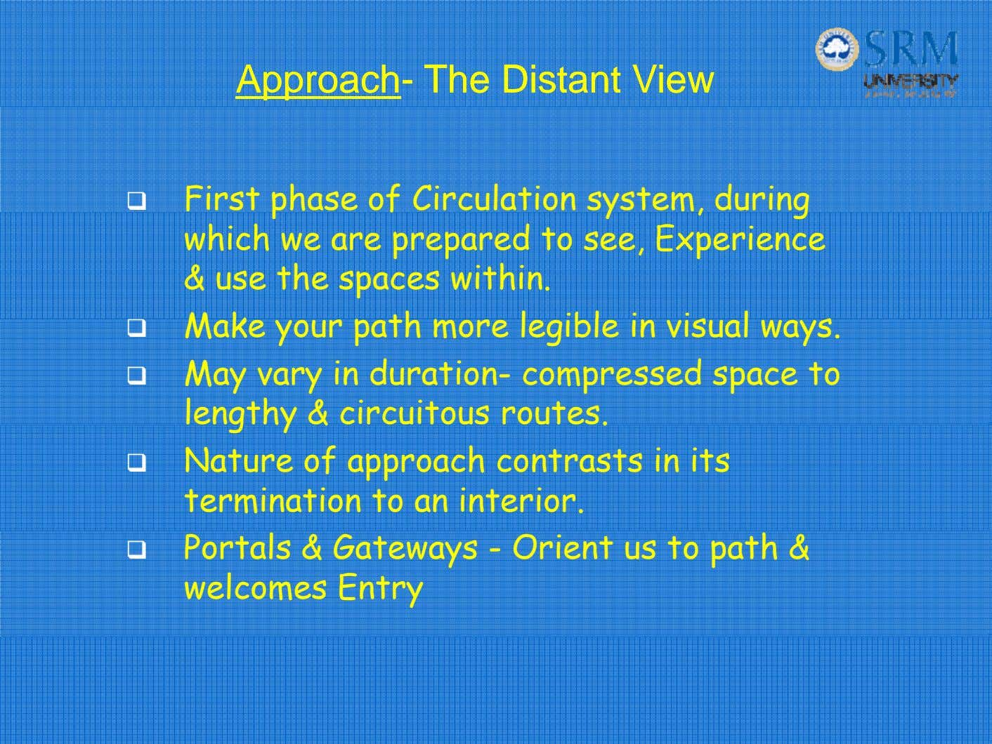 ApproachApproach-- TheThe DistantDistant ViewView First phase of Circulation system, during which we are prepared to