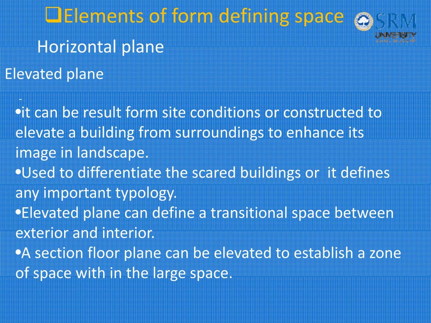 Elements of form defining space Horizonta l p l ane Elevated plane ‐ •it can