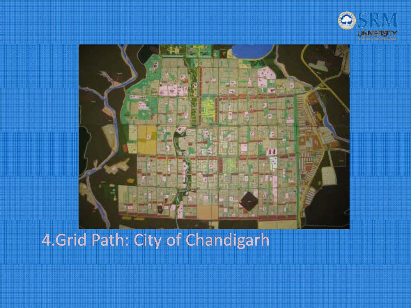 4.Grid4.Grid Path:Path: CityCity ofof ChandigarhChandigarh