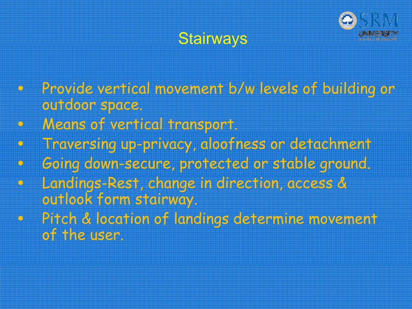 Stairways • Provide vertical movement b/w levels of building or outdoor space. • Means of