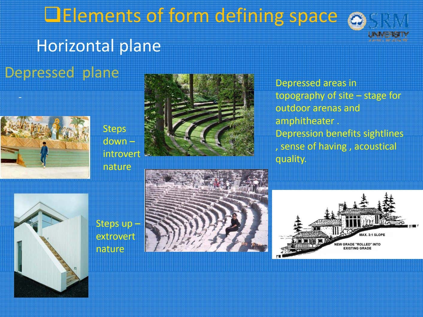 Elements of form defining space Horizonta l p l ane Depressed plane ‐ Steps down