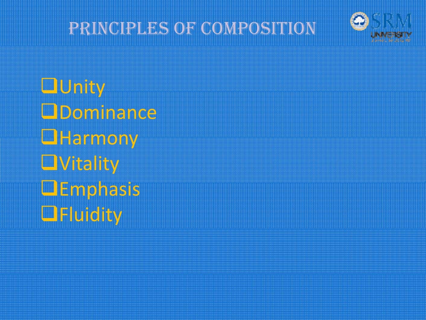 PRINCIPLES OF COMPOSITION Unity Dominance Harmony Vitality E mph as i s Fluidity