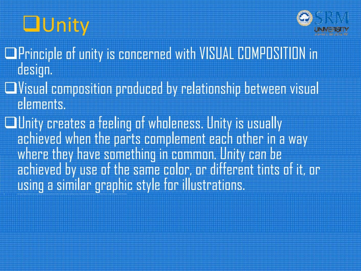 Unity Principle of unity is concerned with VISUAL COMPOSITION in design. Visual composition produced by