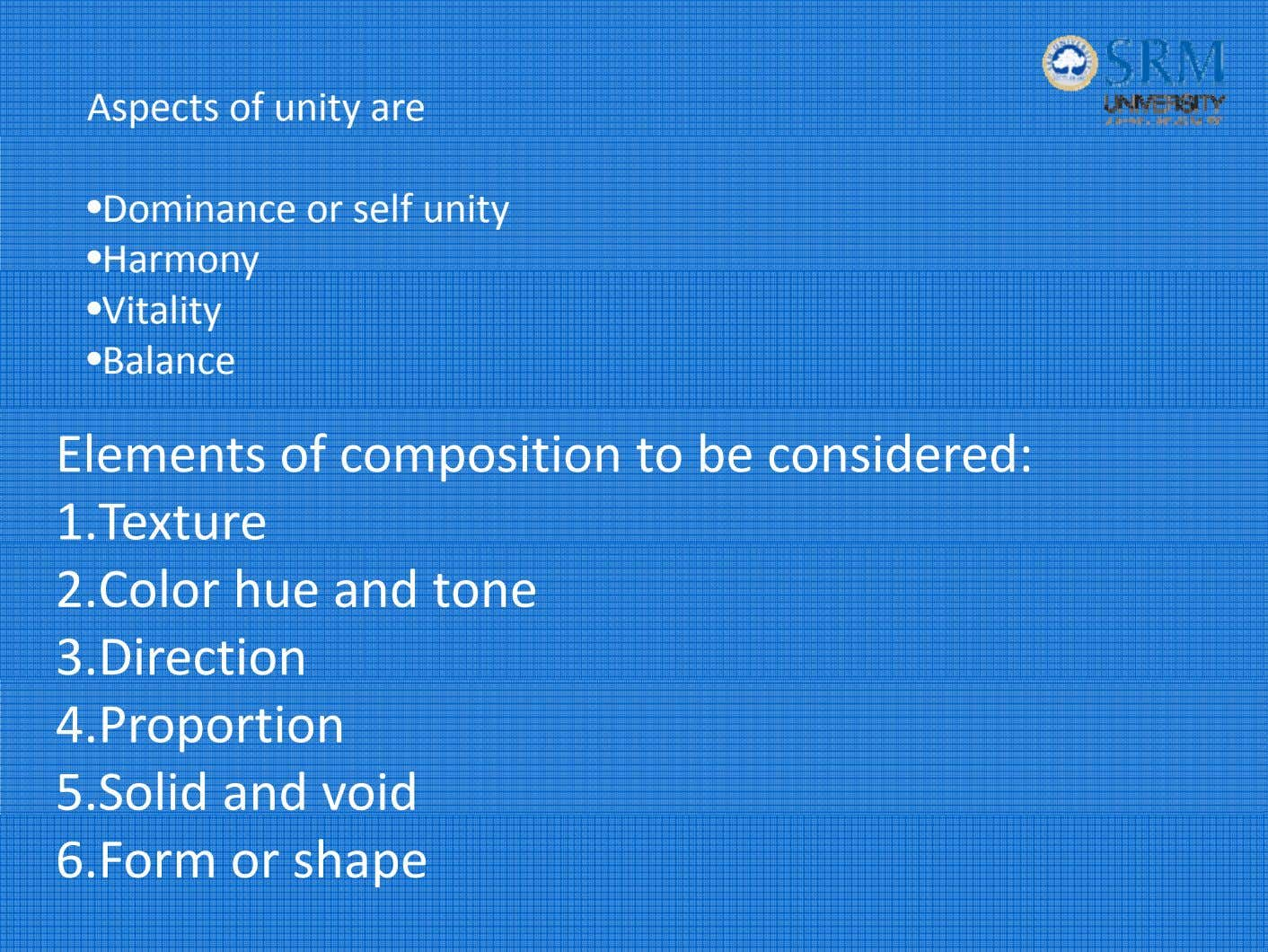 Aspects of unity are • Dominance or self unity • Harmony • Vitality • Balance