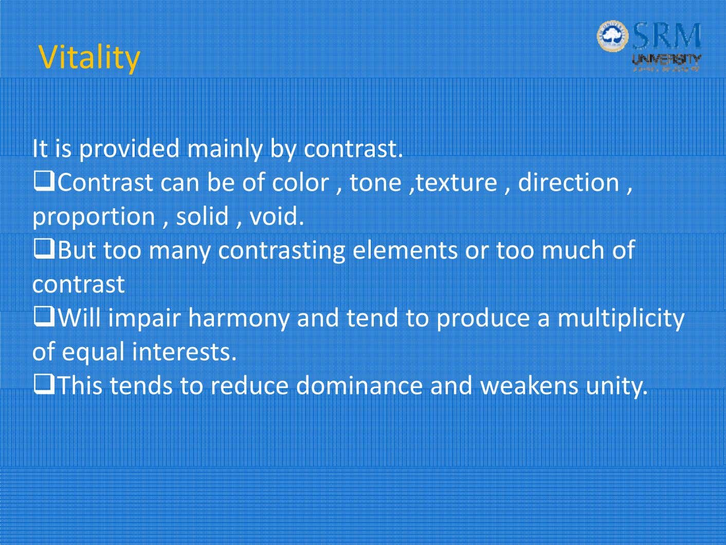 Vitality It is provided mainly by contrast. Contrast can be of color , tone ,texture