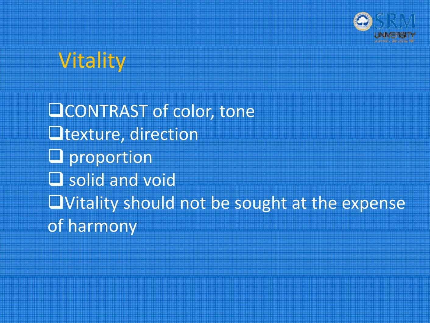 Vitality CONTRAST of color, tone texture, direction proportion solid and void Vitality should not be