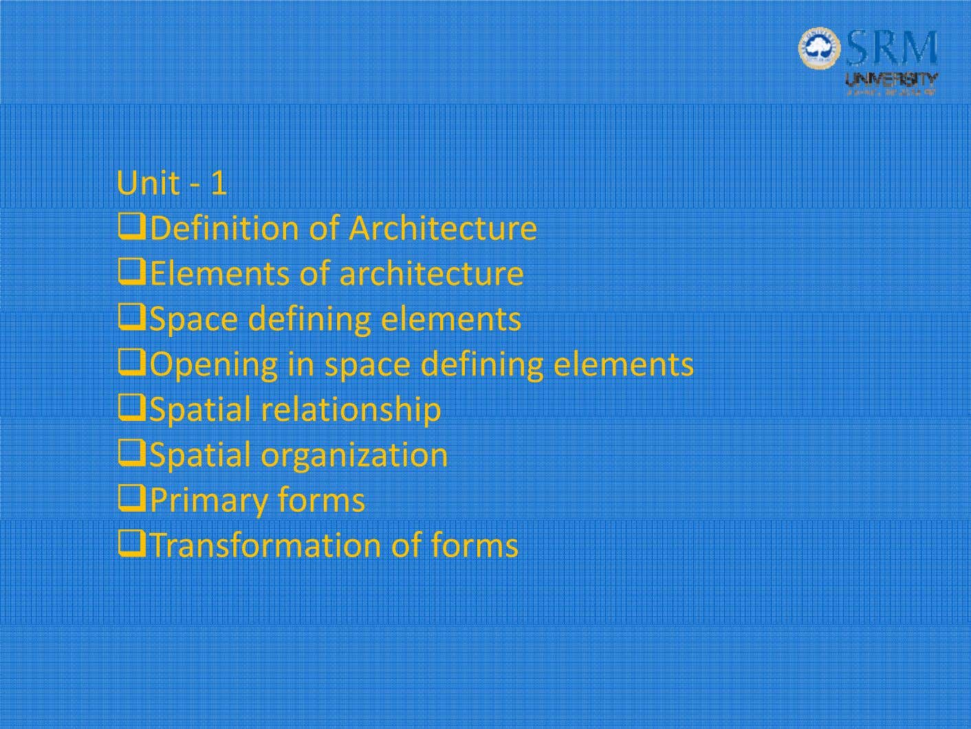 Unit ‐ 1 Definition of Architecture Elements of architecture S pace defi ni ng el
