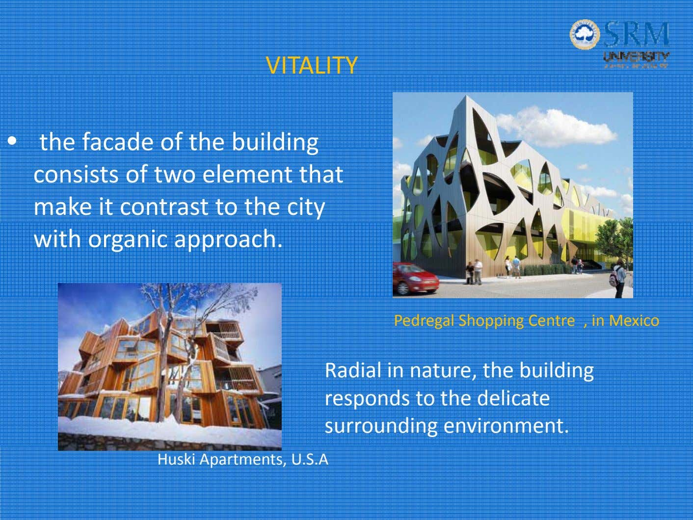 VITALITY • the facade of the building consists of two element that make it contrast