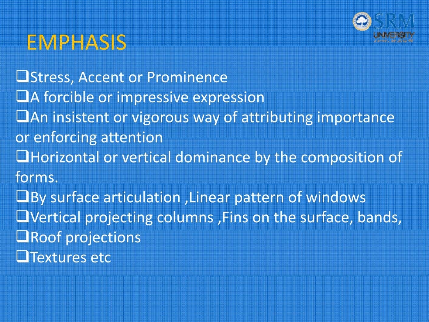 EMPHASIS Stress, Accent or Prominence A forcibl e or i mpressi ve express i on