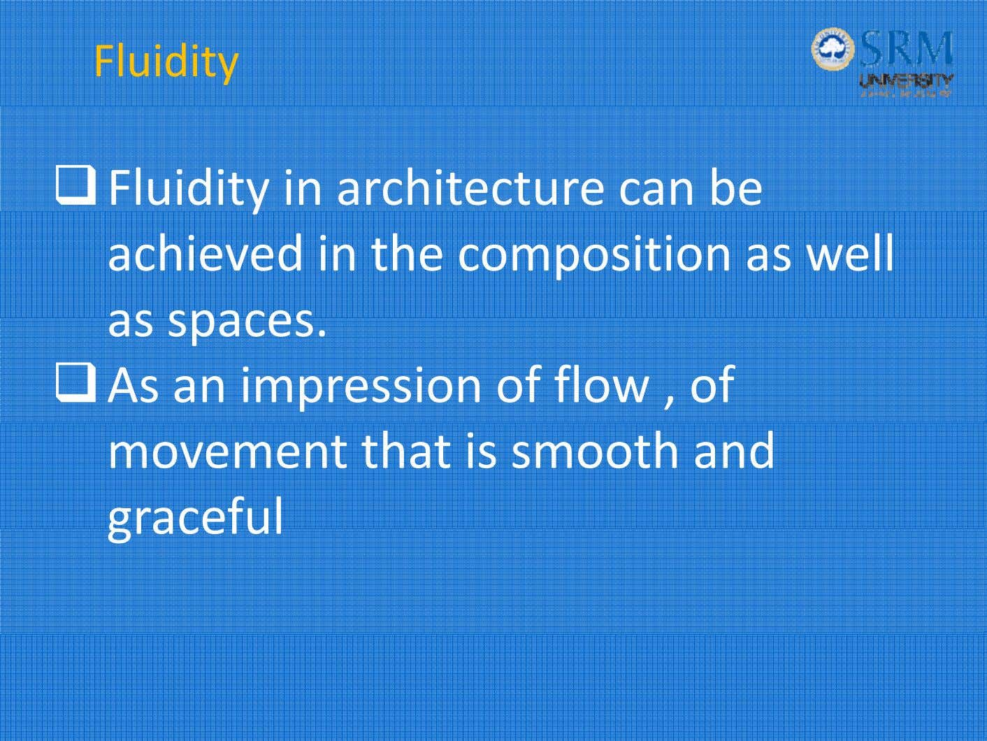 Fluidity Fluidit y in architecture can be achieved in the composition as well as spaces