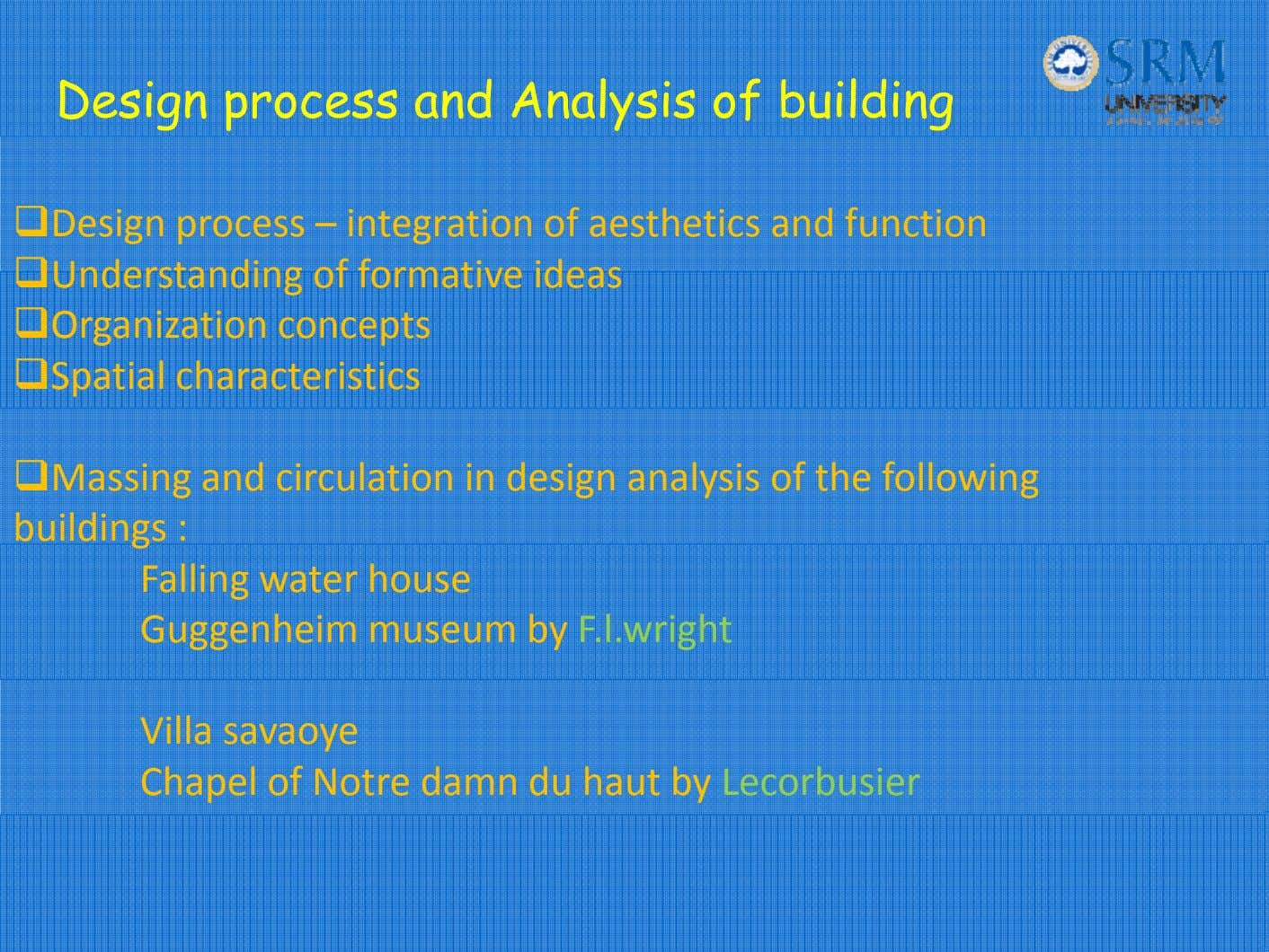 Design process and Analysis of building Design process – integration of aesthetics and function Understanding