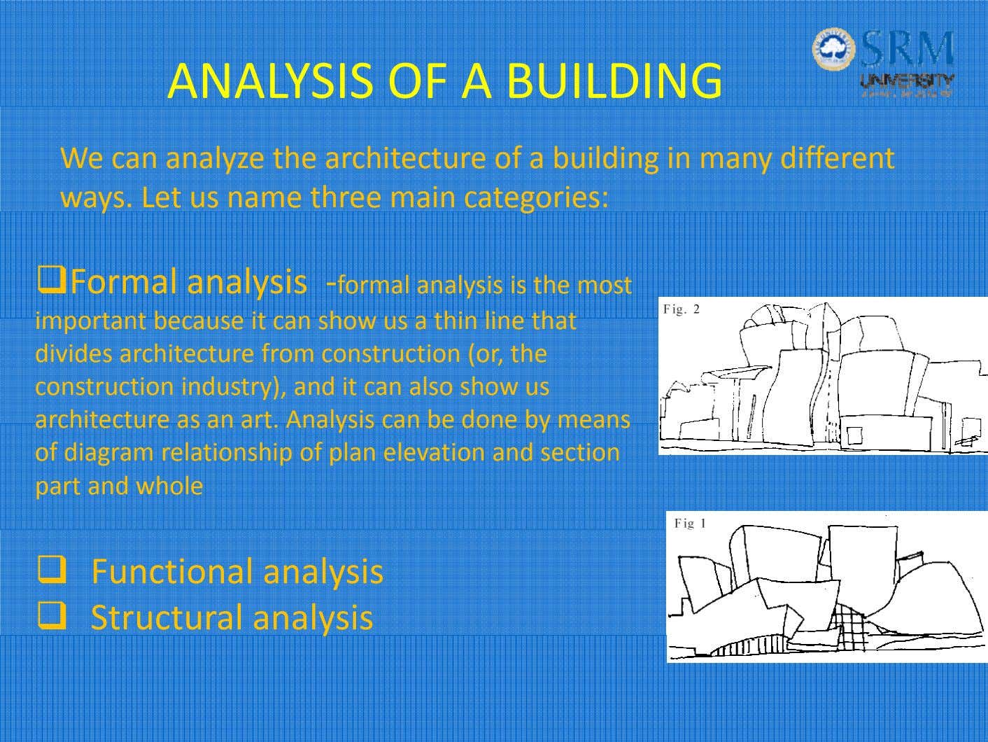 ANALYSIS OF A BUILDING We can analyze the architecture of a building in many different