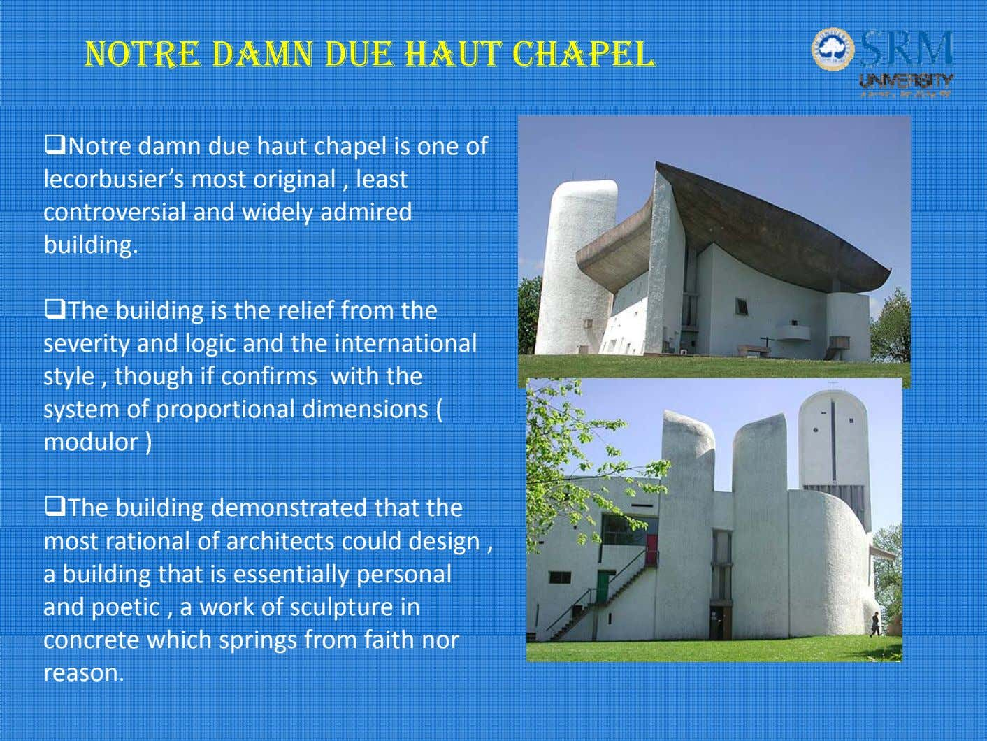 NOTRE DAMN DUE HAUT CHAPEL Notre damn due haut chapel is one of lecorbusier's most