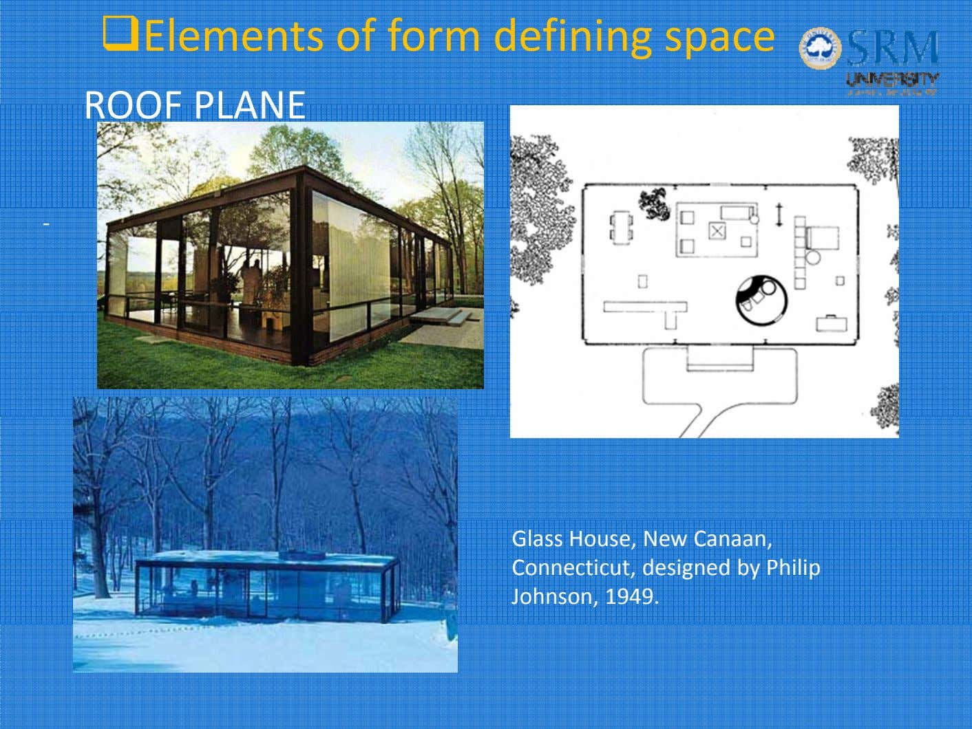 Elements of form defining space ROOF PLANE ‐ Glass House, New Canaan, Connecticut, designed by