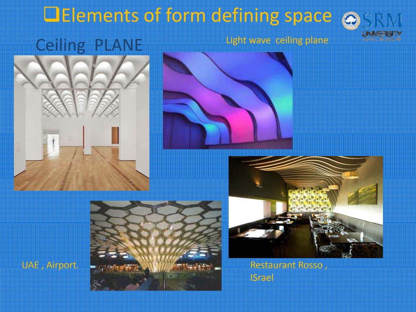 Elements of form defining space Li ght wave ceilin g p lane Cei ing PLANE