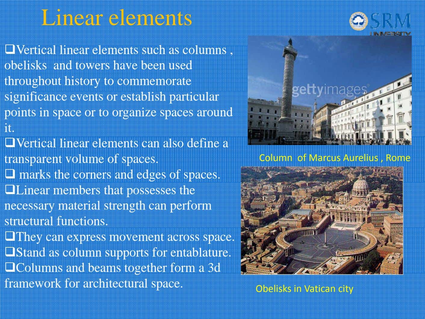 Linear elements Vertical linear elements such as columns , obelisks and towers have been used