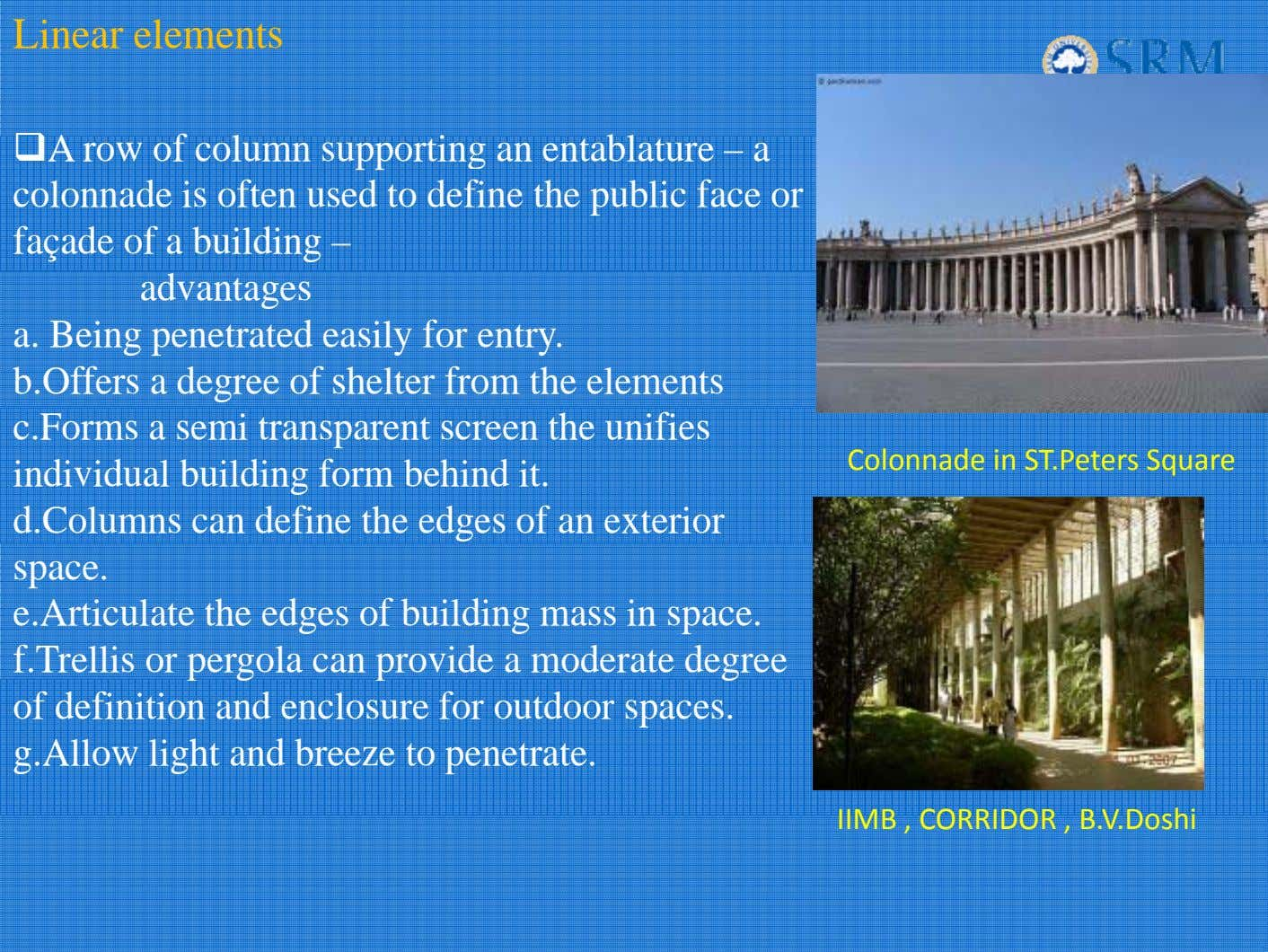 Linear elements A row of column supporting an entablature – a colonnade is often used
