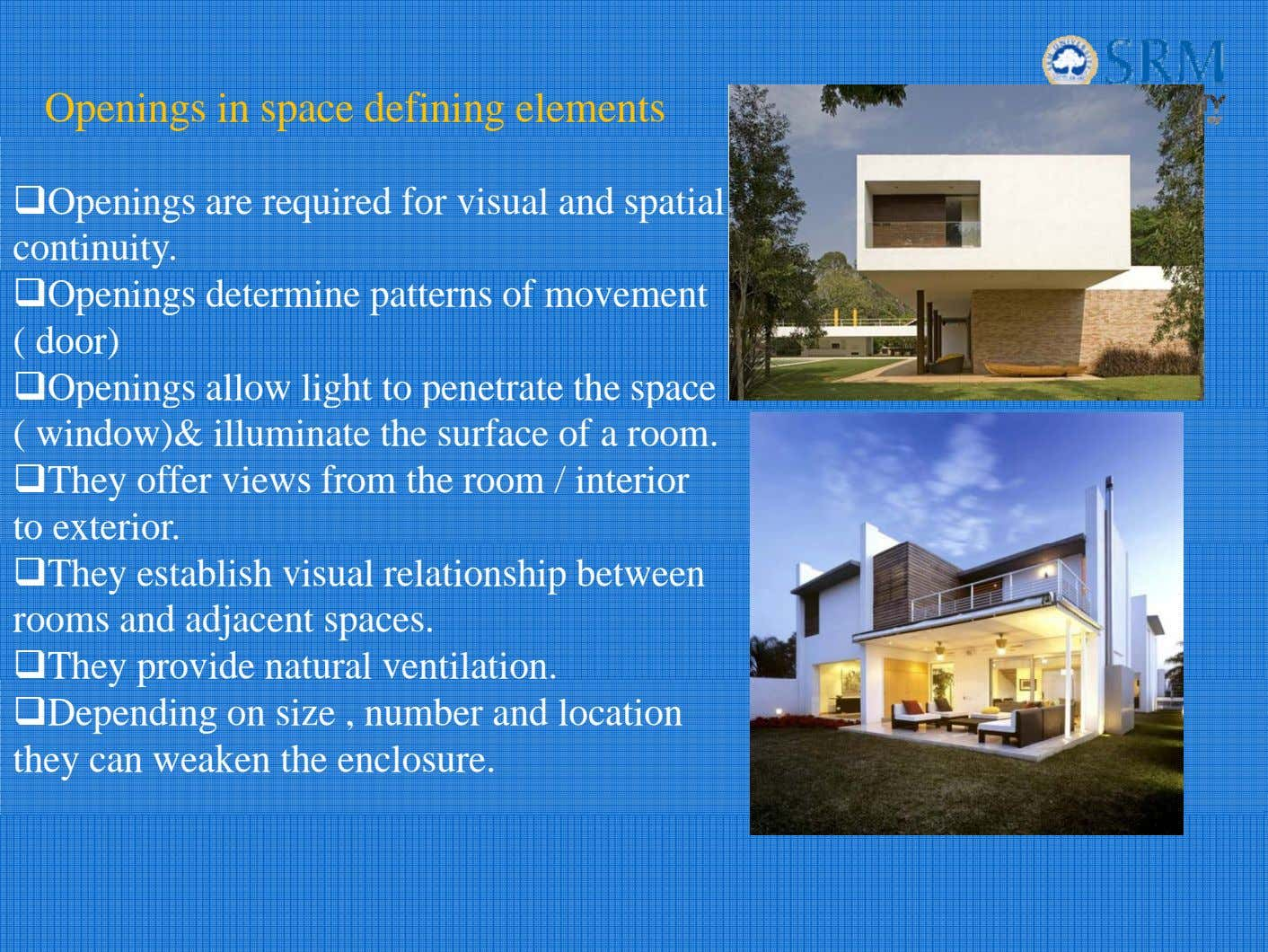 Openings in space defining elements Openings are required for visual and spatial continuity. Openings determine