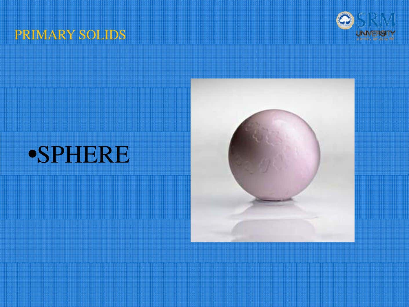 PRIMARY SOLIDS •SPHERE