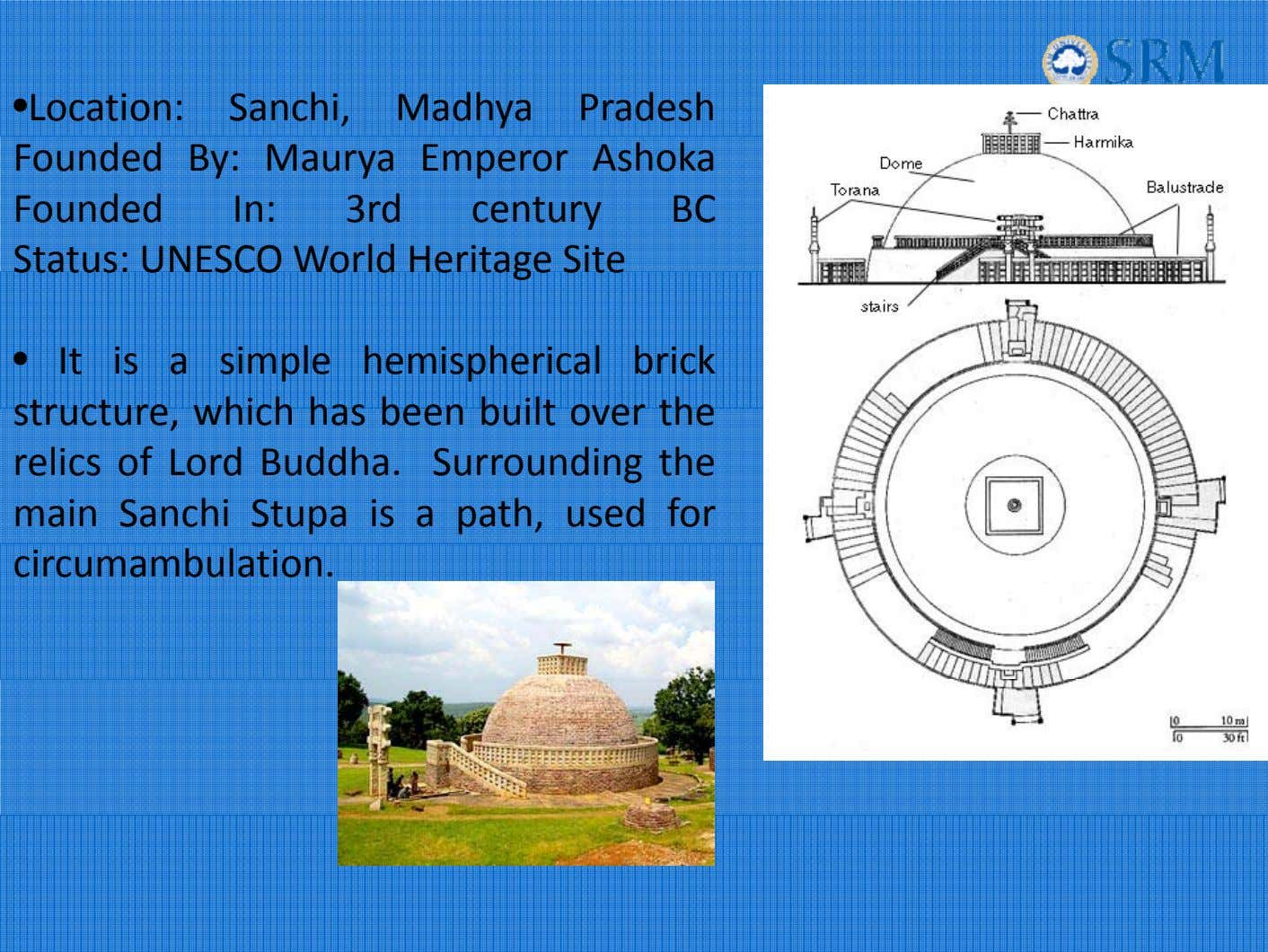 • Location: Sanchi, Madhya Pradesh Founded By: Maurya Emperor Ashoka Founded In: 3rd century BC