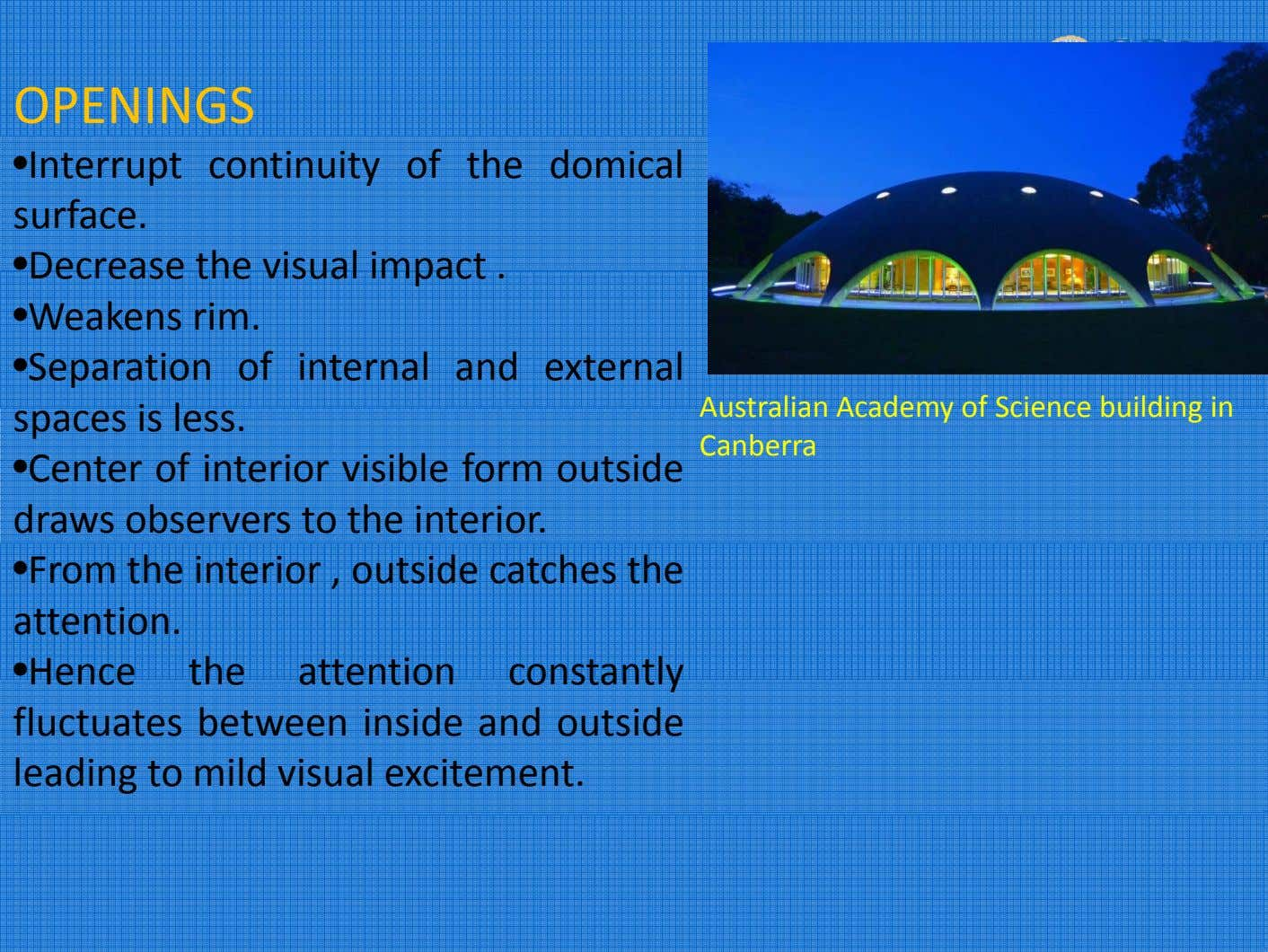 OPENINGS • Interrupt continuity of the domical surface. • Decrease the visual im p act