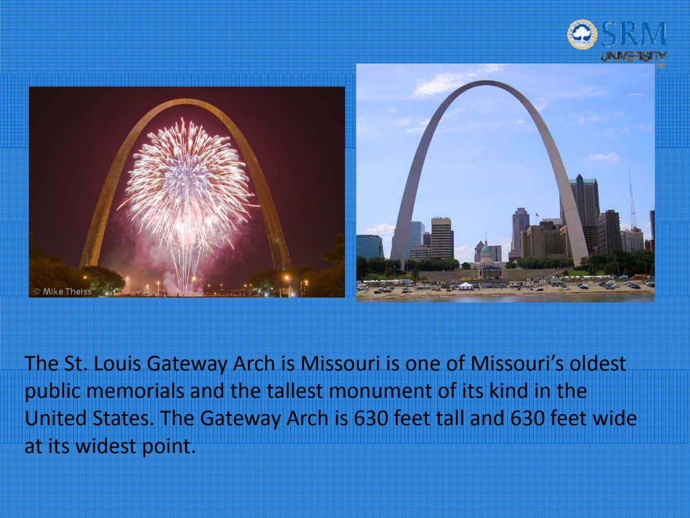 The St. Louis Gateway Arch is Missouri is one of Missouri 's oldest public memorials