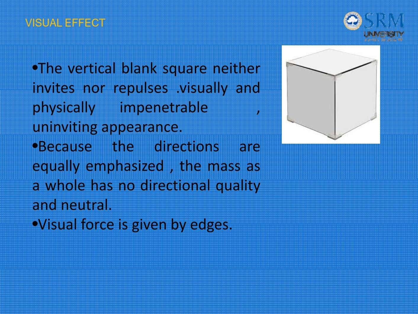 VISUAL EFFECT •The vertical blank square neither invites nor rep ulses .visually and physically impenetrable