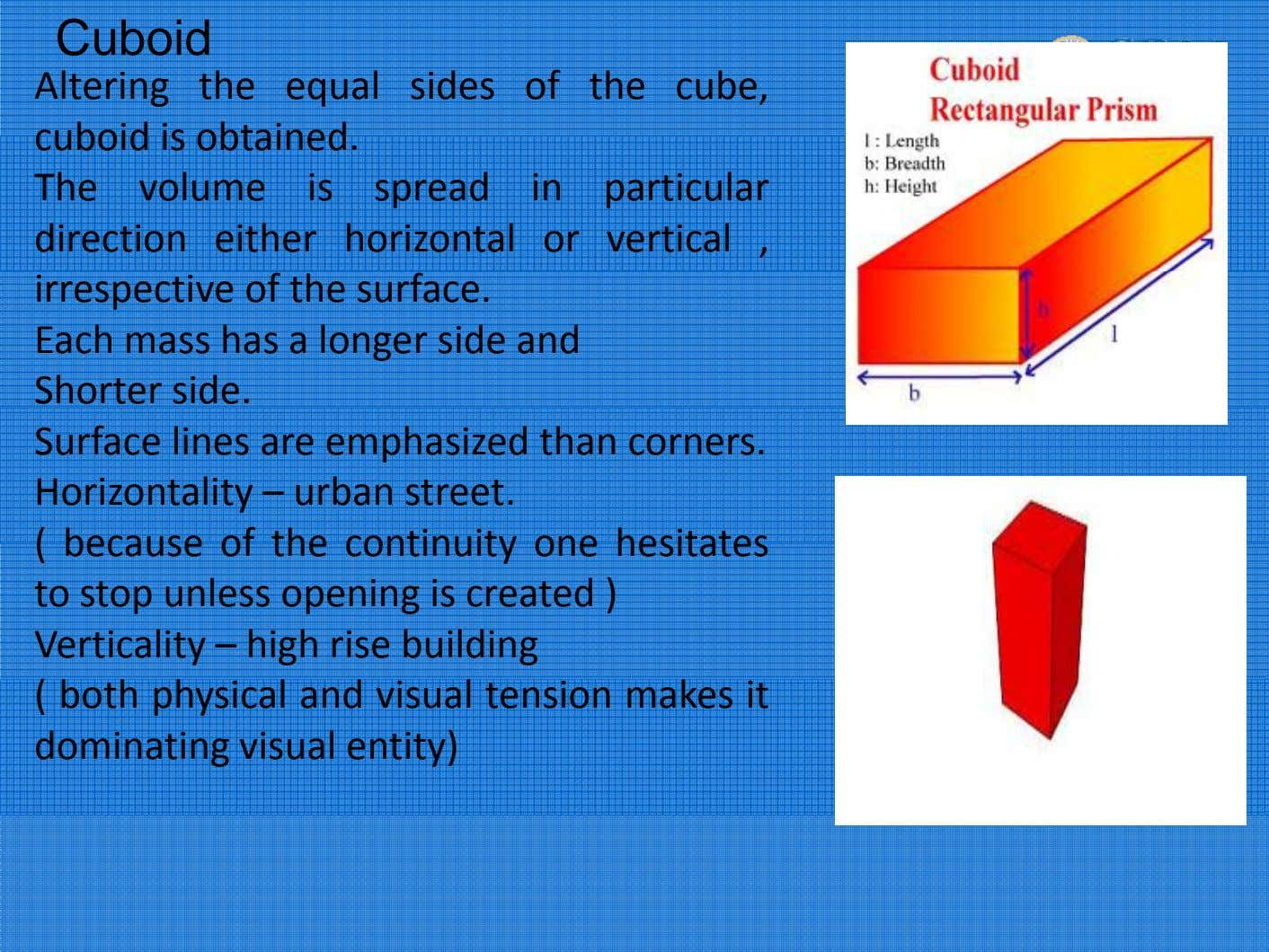 Cuboid Altering the equal sides of the cube, cub oid i s o bta i