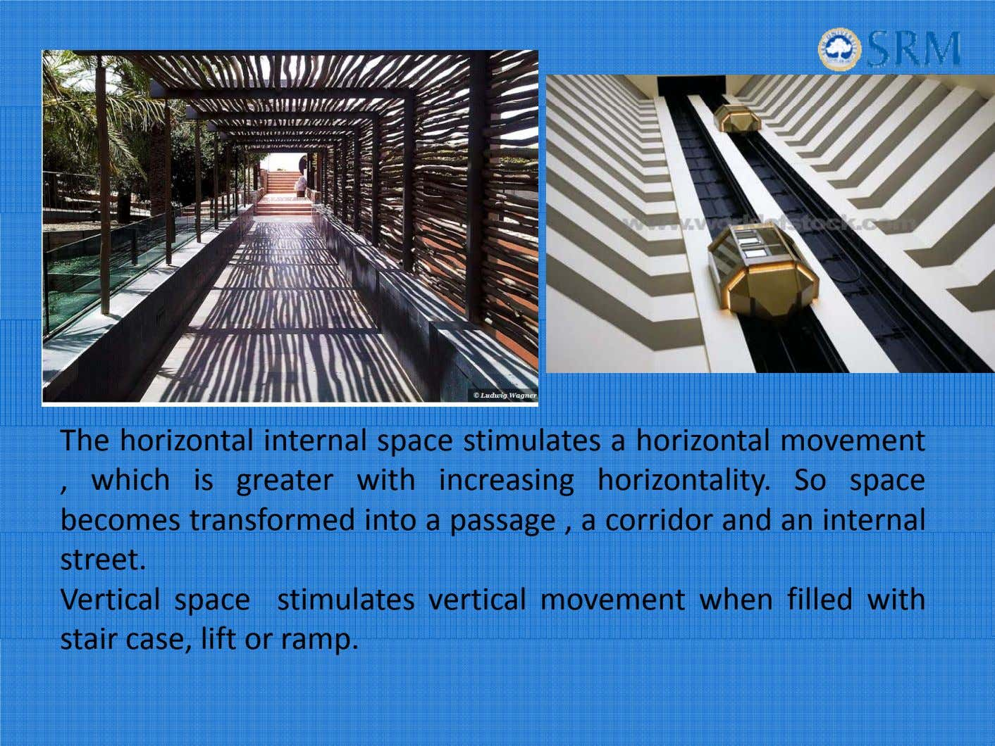 The horizontal internal space stimulates a horizontal movement , which is greater with increasing horizontality.