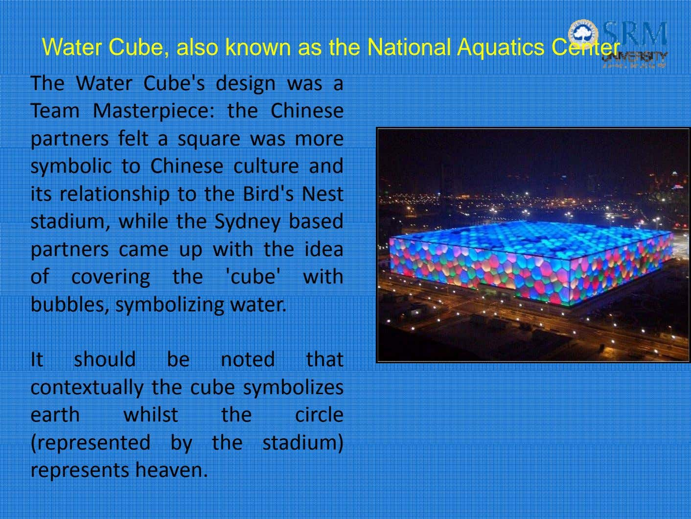 Water Cube, also known as the National Aquatics Center T h e Water Cub e