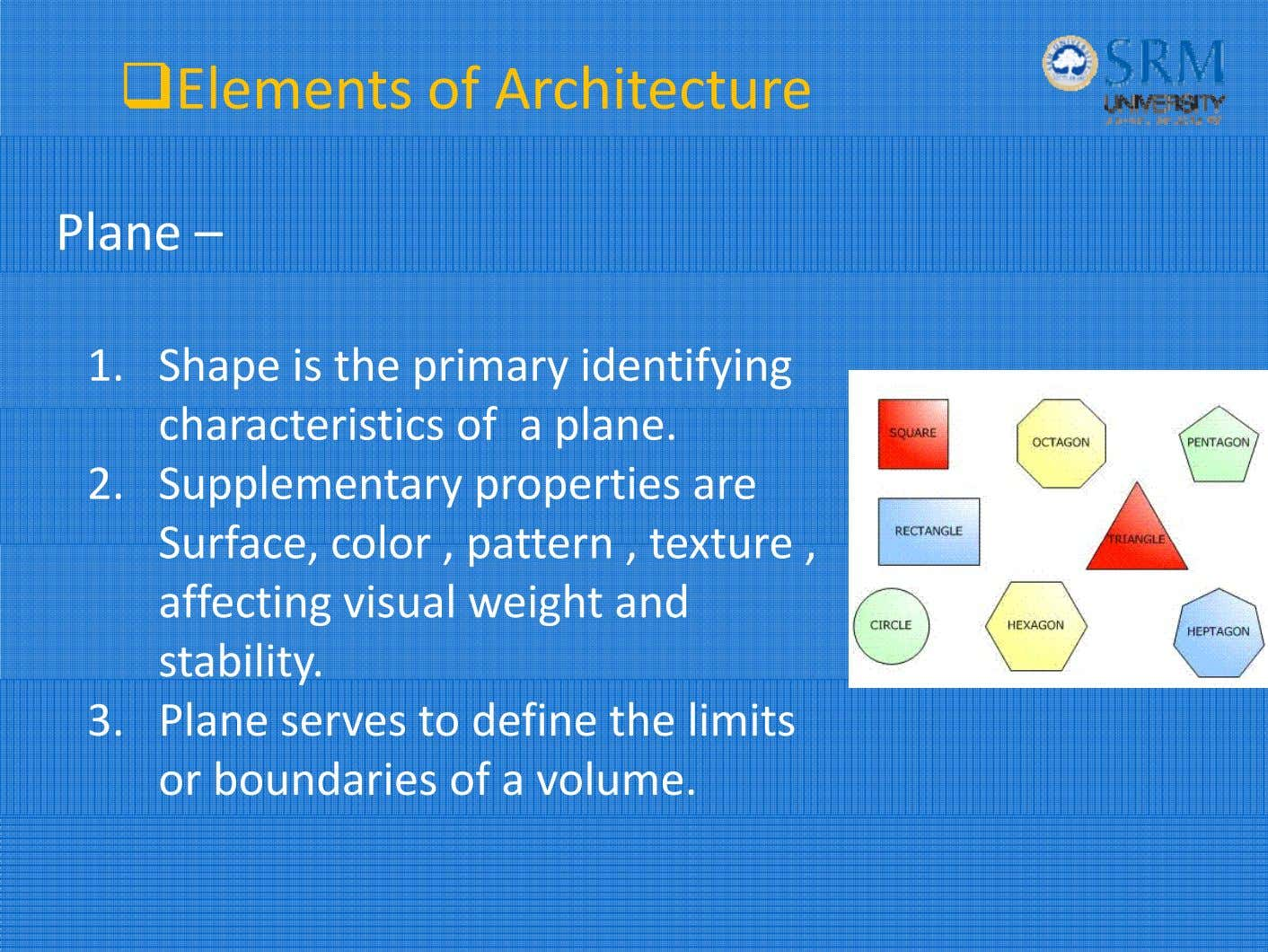 Elements of Architecture Plane – 1. Shape is the primary identifying characteri sti cs of