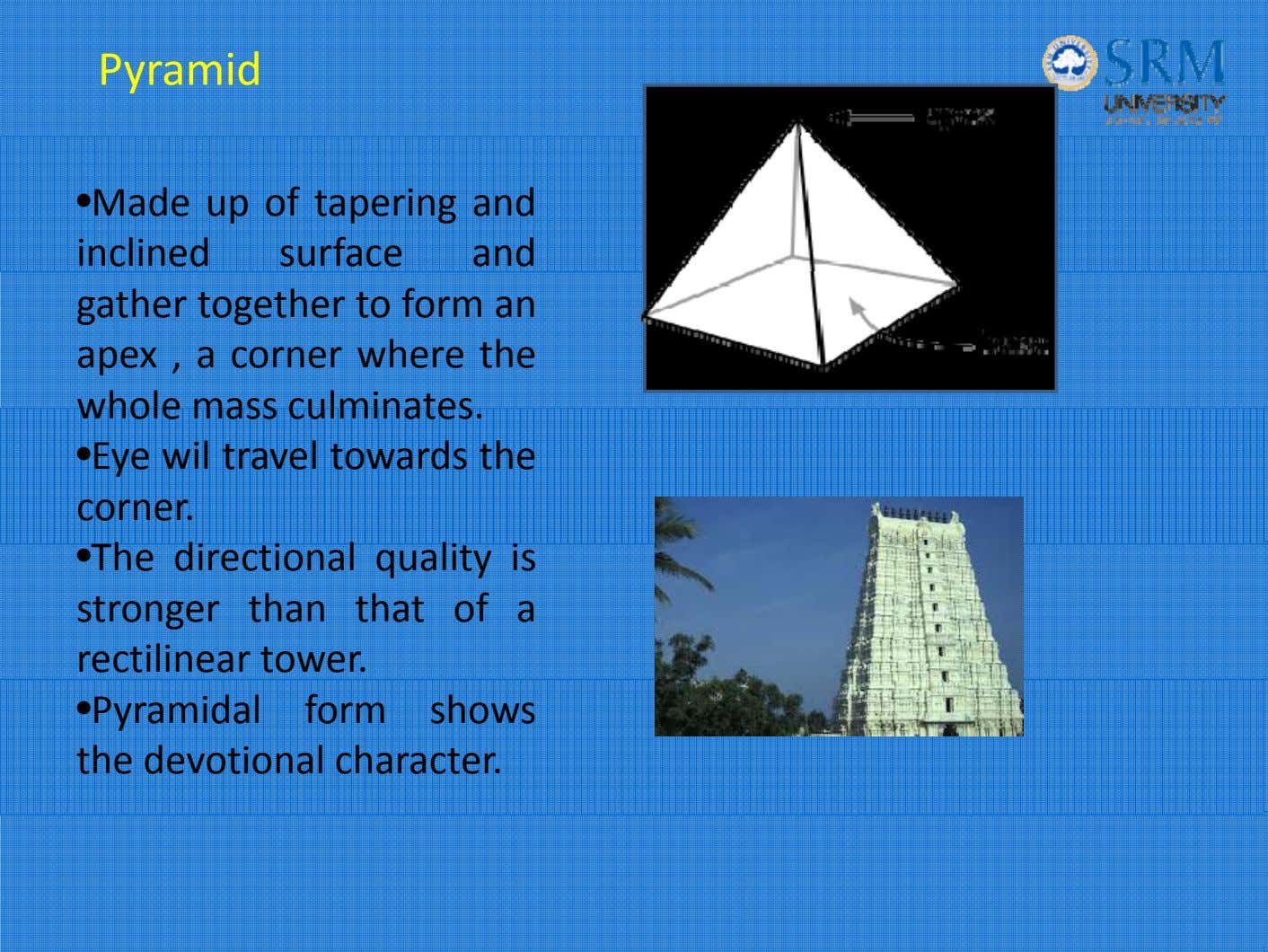 Pyramid • Made up of tapering and inclined surface and gather together to form an
