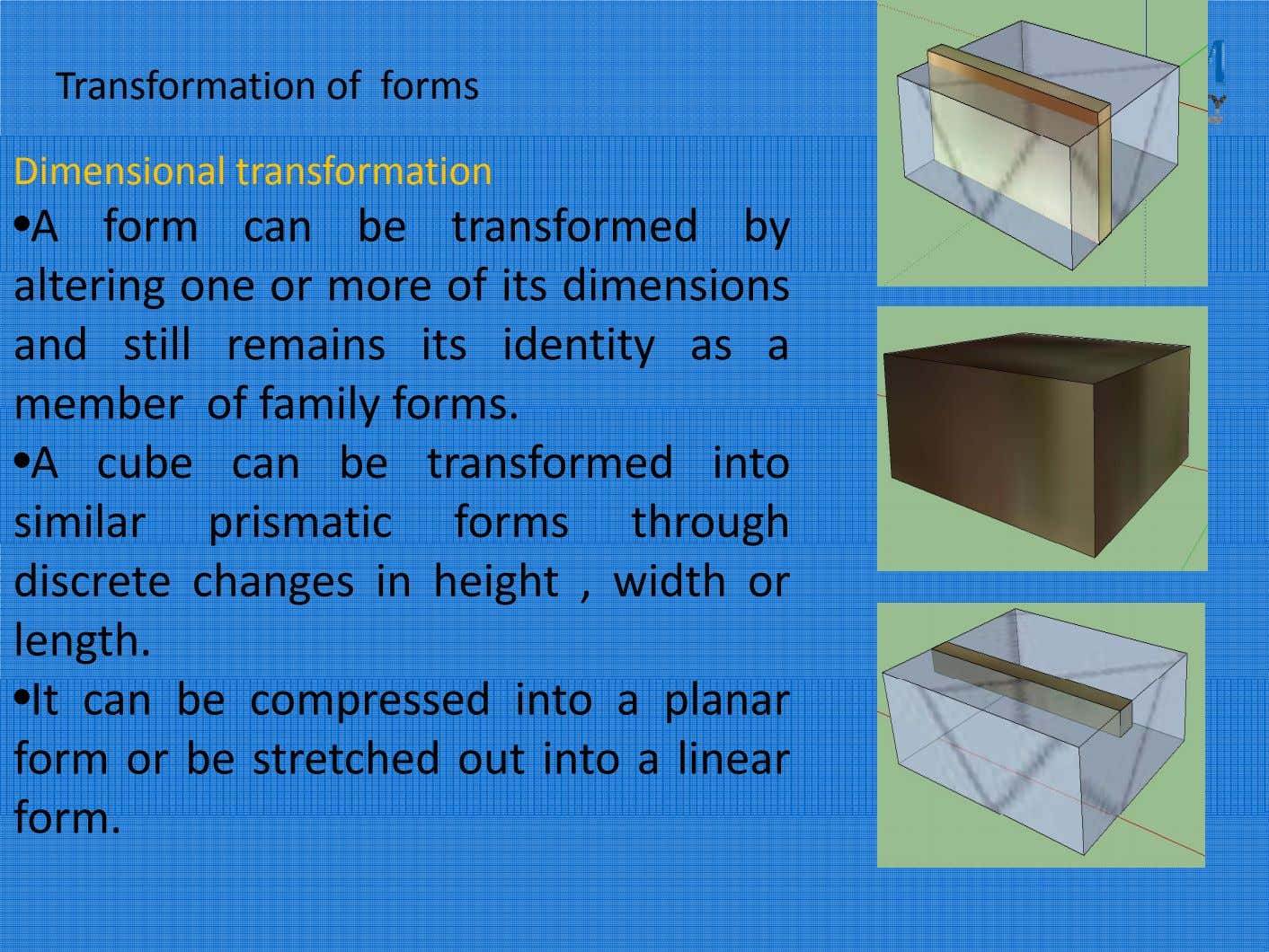 Transformation of forms Dimensional transformation •A form can be transformed by altering one or more
