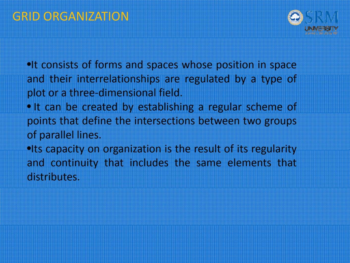 GRID ORGANIZATION • It consists of forms and spaces whose position in space an d