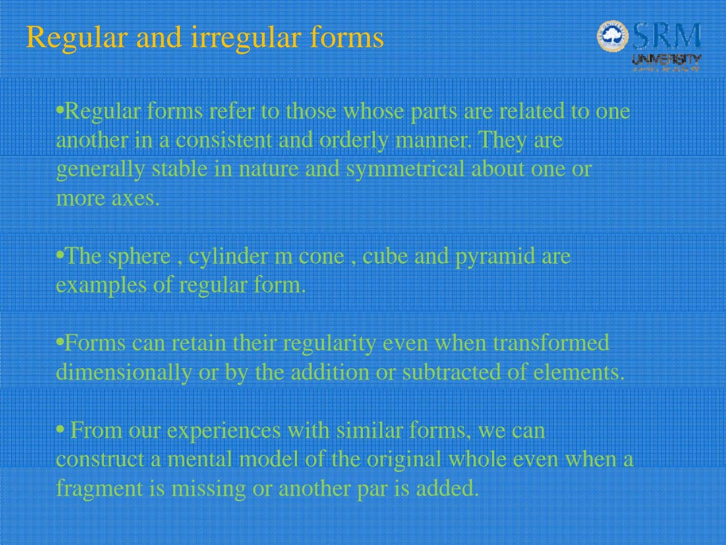 Regular and irregular forms •Regular forms refer to those whose parts are related to one
