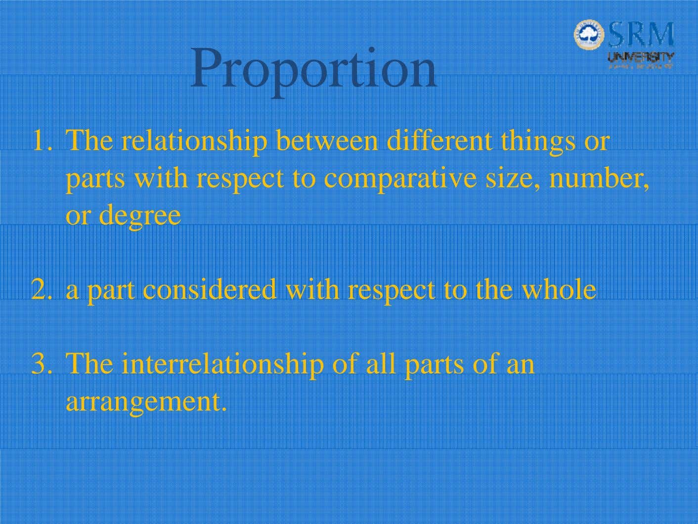 Proportion 1. The relationship between different things or parts with respect to comparative size, number,