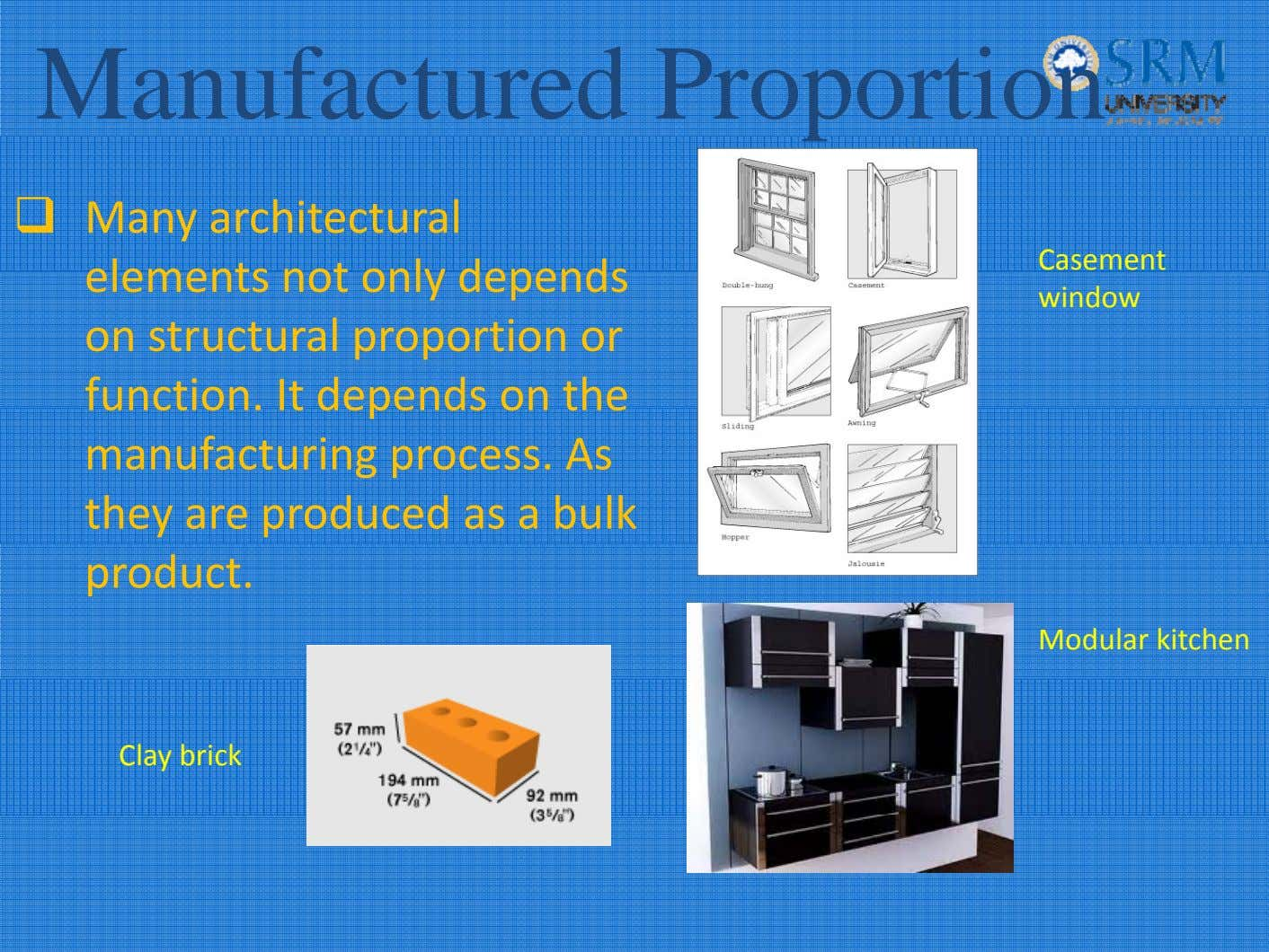 Manufactured Proportion Many architectural elements not only depends on structural proportion or function. It depends